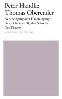 Peter Handke/Thomas Oberender: Nebeneingang oder Haupteingang?