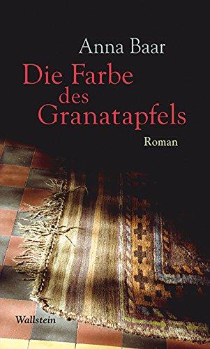 Anna Baar: Die Farbe des Granatapfels