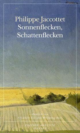 Philippe Jaccottet: Sonnenflecken, Schattenflecken