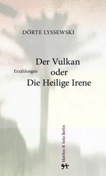 Dörte Lyssewski: Der Vulkan oder Die Heilige Irene