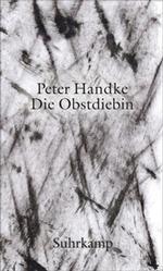 Peter Handke: Die Obstdiebin